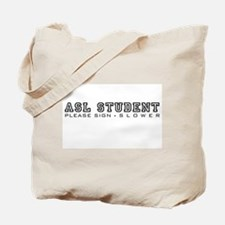 ASL Student, please sign slower Tote Bag