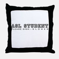 ASL Student, please sign slower Throw Pillow