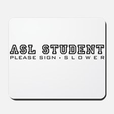ASL Student, please sign slower Mousepad