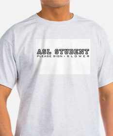 ASL Student, please sign slower T-Shirt