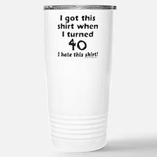 I GOT THIS SHIRT WHEN I TURNED 40 Travel Mug