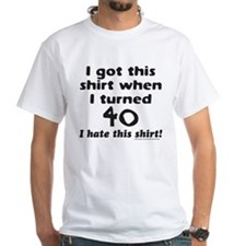 I GOT THIS SHIRT WHEN I TURNED 40 Shirt