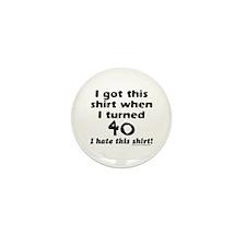 I GOT THIS SHIRT WHEN I TURNED 40 Mini Button (10