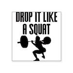 Drop it like a squat Square Sticker 3