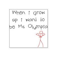 "grow-up-ms-olympia.jpg Square Sticker 3"" x 3"""