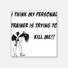 "personal-trainer-kill-me.jpg Square Sticker 3"" x 3"