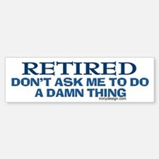 Retired Humor Bumper Bumper Bumper Sticker