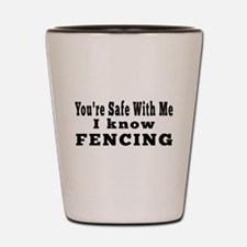 I Know Fencing Shot Glass