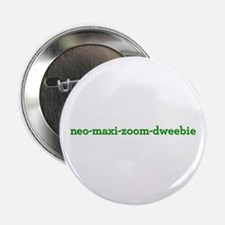 "Neo-Maxi-Zoom-Dweebie 2.25"" Button"