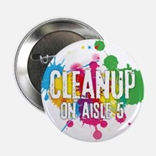 """Cleanup on Aisle Five 2.25"""" Button"""