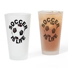Soccer Is Life Drinking Glass