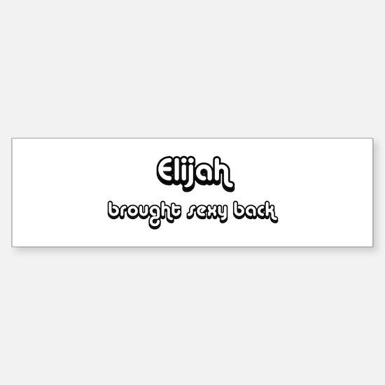 Sexy: Elijah Bumper Bumper Bumper Sticker