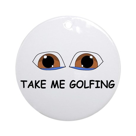 Take Me Golfing Ornament (Round)