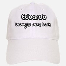 Sexy: Eduardo Baseball Baseball Cap