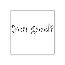 You good? Sticker