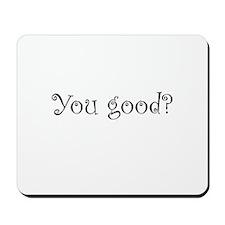 You good? Mousepad