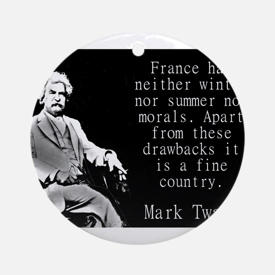France Has Neither Winter - Twain Round Ornament