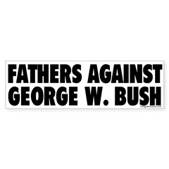 Fathers Against Bush Bumper Bumper Sticker
