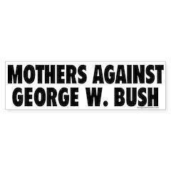 Mothers Against Bush Bumper Bumper Sticker