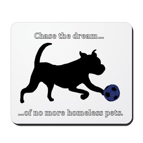 Chase the dream of no more homeless pets. Mousepad