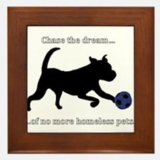 Chase the dream of no more homeless pets. Framed T