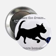 """Chase the dream of no more homeless pets. 2.25"""" Bu"""