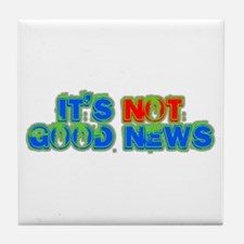 ITS NOT GOOD NEWS Tile Coaster
