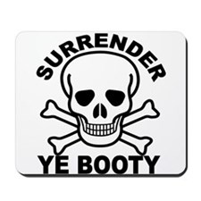 Surrender Ye Booty Mousepad