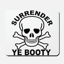 Surrender Ye Booty Mousepad