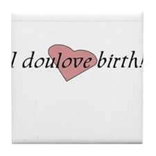 I doulove birth! Tile Coaster
