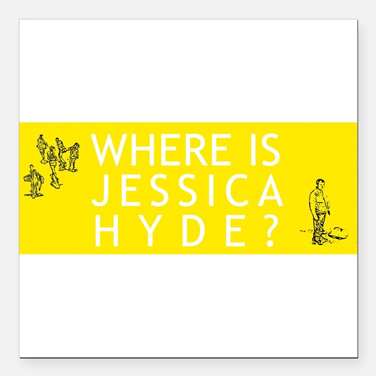 "Where is Jessica Hyde? Square Car Magnet 3"" x 3"""