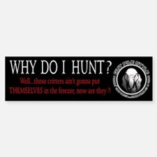 Why Do I Hunt Bumper Bumper Sticker