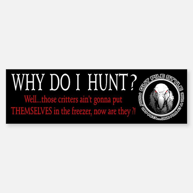 Why Do I Hunt Bumper Bumper Sticker