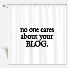 no one cares about your blog Shower Curtain