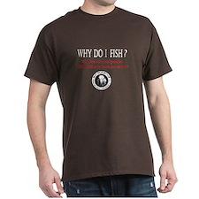 Why Do I Fish T-Shirt