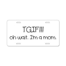 TGIF Aluminum License Plate