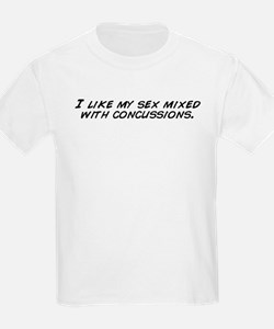 I like my sex mixed with concussions. T-Shirt