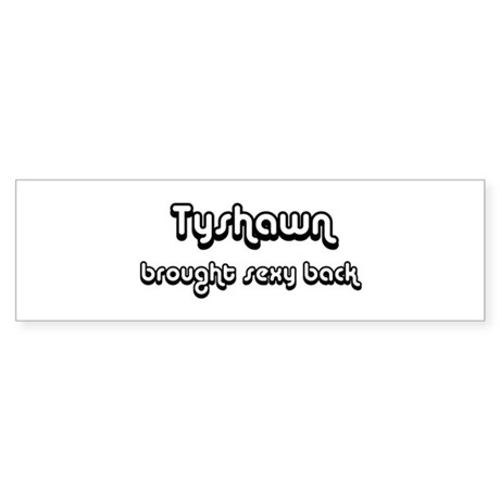 Sexy: Tyshawn Bumper Sticker