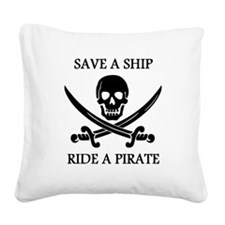 Save A Ship Ride A Pirate Square Canvas Pillow