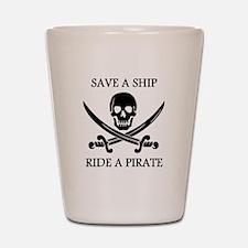 Save A Ship Ride A Pirate Shot Glass