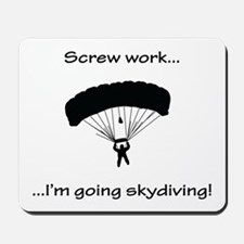 Screw Work, I'm Going Skydiving Mousepad