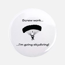 """Screw Work, I'm Going Skydiving 3.5"""" Button"""