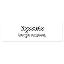 Sexy: Rigoberto Bumper Bumper Sticker