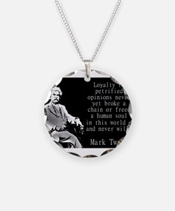 Loyalty To Petrified Opinions - Twain Necklace
