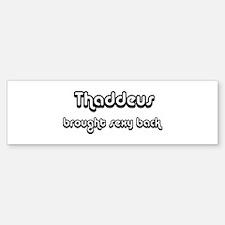 Sexy: Thaddeus Bumper Bumper Bumper Sticker