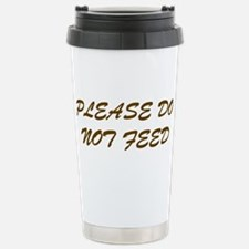 Please Do Not Feed Travel Mug