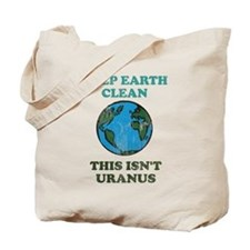 Keep earth clean isn't uranus Tote Bag