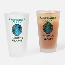 Keep earth clean isn't uranus Drinking Glass