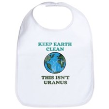 Keep earth clean isn't uranus Bib
