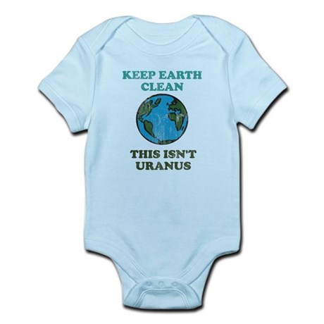 Keep earth clean isn't uranus Infant Bodysuit